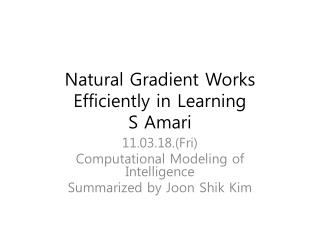 Natural Gradient Works Efficiently in Learning S Amari