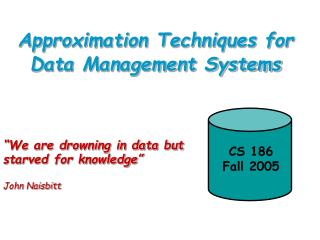 Approximation Techniques for Data Management Systems