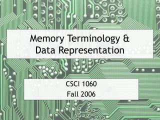 Memory Terminology & Data Representation
