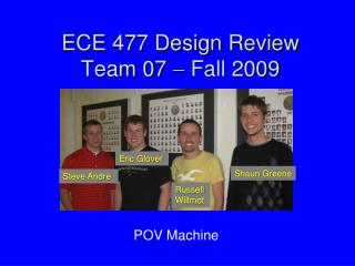 ECE 477 Design Review Team 07    Fall 2009