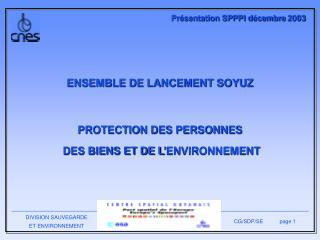 ENSEMBLE DE LANCEMENT SOYUZ PROTECTION DES PERSONNES  DES BIENS ET DE L'ENVIRONNEMENT