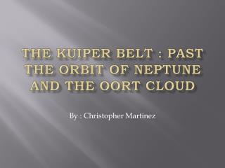 The  Kuiper  Belt : Past the orbit of Neptune And the  Oort  Cloud
