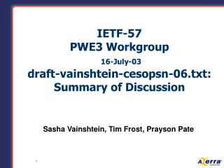 IETF-57 PWE3 Workgroup 16-July-03 draft-vainshtein-cesopsn-06.txt: Summary of Discussion