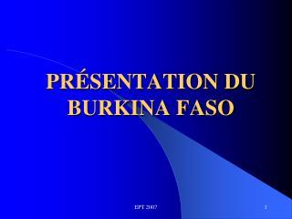 PR�SENTATION DU BURKINA FASO