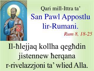 Qari  mill-I ttra  ta�  San Pawl  A ppostlu lir-Rumani . Rum 8 , 1 8 - 25