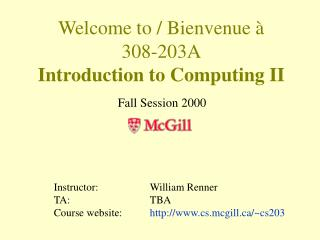 Welcome to / Bienvenue à 308-203A Introduction to Computing II