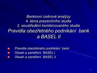 Pravidla obezřetného podnikání  bank  Obsah a zaměření  BASEL I Obsah a zaměření  BASEL II