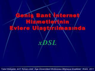 Geniş Bant İnternet Hizmetlerinin Evlere Ulaştırılmasında  xDSL