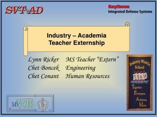 Lynn Ricker     MS Teacher  Extern  Chet Boncek     Engineering Chet Conant     Human Resources