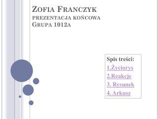 Zofia Franczyk prezentacja końcowa Grupa 1012a prezentacja końcowa Grupa 1012a
