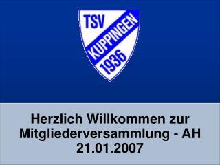 Herzlich Willkommen zur Mitgliederversammlung - AH  21.01.2007