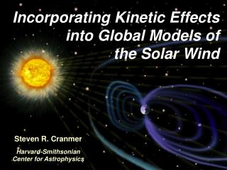 Incorporating Kinetic Effects into Global Models of the Solar Wind