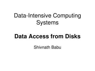 Data -Intensive Computing Systems Data Access from Disks