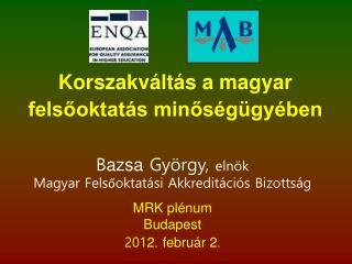 B azsa  György,  elnök Magyar Felsőoktatási Akkreditációs Bizottság MRK plénum Budapest