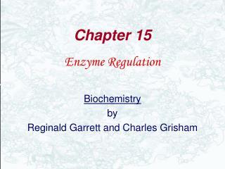 Enzyme Regulation  Biochemistry by Reginald Garrett and Charles Grisham