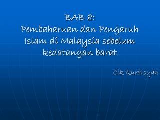 BAB 8: Pembaharuan dan Pengaruh Islam di Malaysia sebelum kedatangan barat