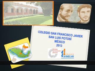 COLEGIO SAN FRANCISCO JAVIER SAN LUIS POTOSÍ MÉXICO 2013