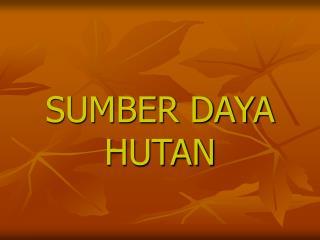 SUMBER DAYA HUTAN