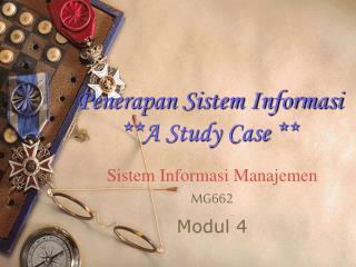 Penerapan Sistem Informasi **A Study Case **
