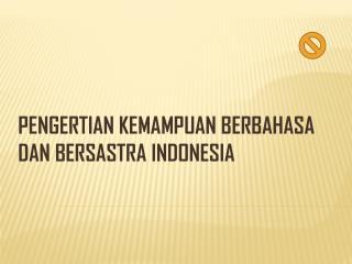 PENGERTIAN KEMAMPUAN BERBAHASA DAN  BERSASTRA  INDONESIA