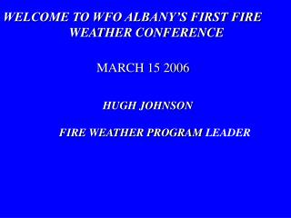 WELCOME TO WFO ALBANY'S FIRST FIRE  WEATHER CONFERENCE