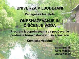 UNIVERZA V LJUBLJANI Pedago ka fakulteta ONESNA EVANJE IN CI CENJE VODA Program izpopolnjevanja za poucevanje predmeta N