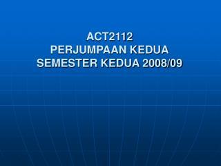 ACT2112 PERJUMPAAN KEDUA SEMESTER KEDUA 2008/09