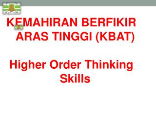 KEMAHIRAN BERFIKIR ARAS TINGGI (KBAT) Higher Order Thinking Skills