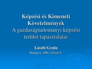 Képzési és Kimeneti Követelmények A gazdaságtudományi képzési terület tapasztalatai