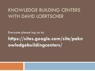 KNOWLEDGE BUILDING CENTERS WITH DAVID LOERTSCHER