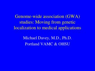 Genome-wide association (GWA) studies: Moving from genetic localization to medical applications