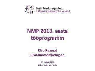 NMP 2013. aasta tööprogramm Rivo Raamat Rivo.Raamat@etag.ee