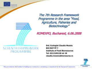 Drd. Ecologist Claudia Mosoiu BIO NCP FP 7 Institute of Food Bioresources Tel: 0212109128 int 18