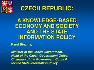 CZECH REPUBLIC: A KNOWLEDGE-BASED ECONOMY AND SOCIETY  AND THE STATE INFORMATION POLICY