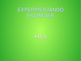 EXPERIMENTANDO ESCREVER
