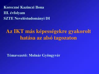 Az IKT m�s k�pess�gekre gyakorolt hat�sa az als� tagozaton