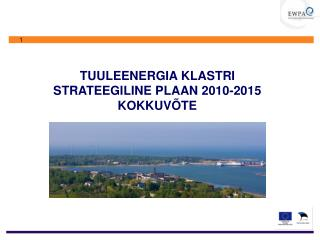 TUULEENERGIA KLASTRI  STRATEEGILINE PLAAN 2010-2015 KOKKUVÕTE
