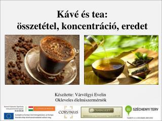 Kávé és tea:  összetétel, koncentráció, eredet