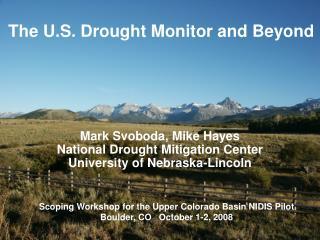 Mark Svoboda, Mike Hayes National Drought Mitigation Center University of Nebraska-Lincoln