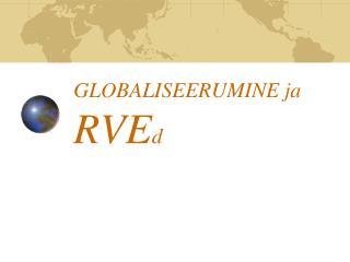 GLOBALISEERUMINE ja  RVE d