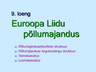 9. loeng  Euroopa Liidu  põllumajandus