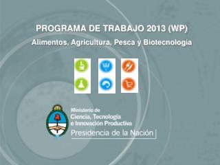 PROGRAMA DE TRABAJO 2013 (WP)  Alimentos, Agricultura, Pesca y Biotecnología