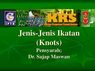 Jenis-Jenis Ikatan (Knots) Pensyarah; Dr. Sajap Maswan