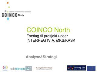 COINCO North Forslag til prosjekt under  INTERREG IV A, ØKS/KASK