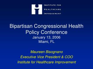 Bipartisan Congressional Health Policy Conference January 13, 2006 Miami, FL