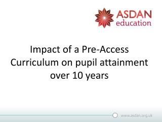 Impact of a Pre-Access Curriculum on pupil attainment over 10 years