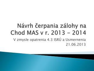 Návrh čerpania zálohy na Chod MAS v r. 2013 - 2014