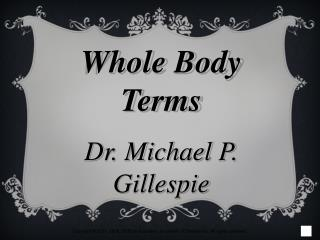 Whole Body Terms Dr. Michael P. Gillespie