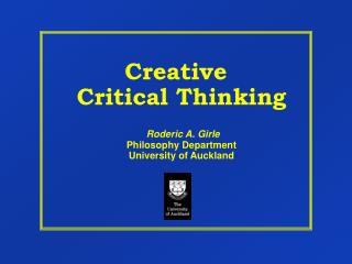 Creative  Critical Thinking Roderic A. Girle Philosophy Department University of Auckland