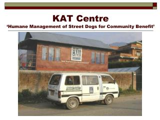 KAT Centre  �Humane Management of Street Dogs for Community Benefit�